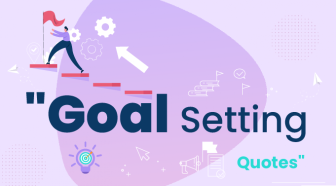 Motivational Quotes About Goal Setting